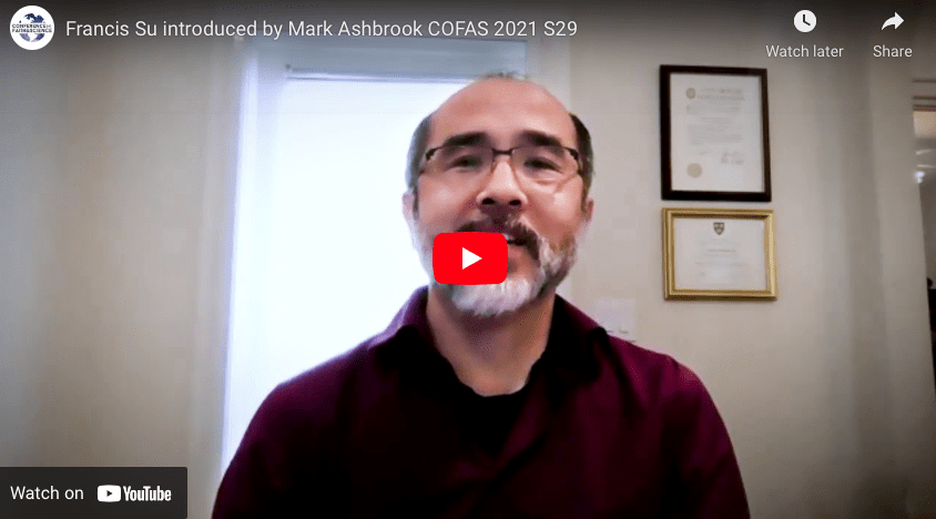 Francis Su introduced by Mark Ashbrook COFAS 2021
