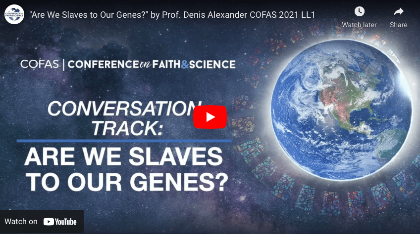 """""""Are We Slaves to Our Genes?"""" by Prof. Denis Alexander COFAS 2021"""